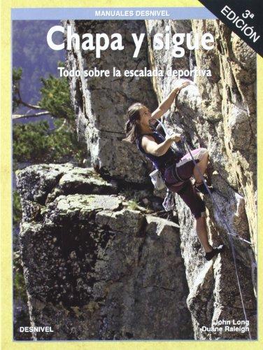 Chapa y sigue. todo sobre escalada deportiva por John Long