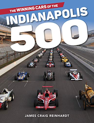 The Winning Cars of the Indianapolis 500 por James Reinhardt