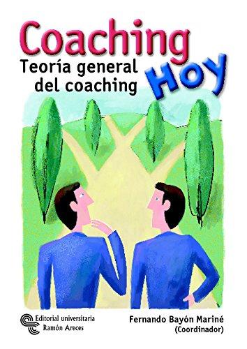Coaching hoy: Teoría general del coaching (Neuromanagement-coaching) por Fernando Bayón Mariné
