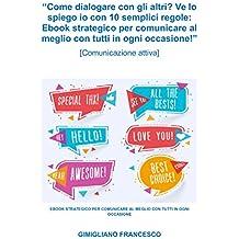 Come dialogare con gli altri? Ve lo spiego io con 10 semplici regole!: Ebook strategico per comunicare al meglio con tutti in ogni occasione (Comunicazione attiva) (Italian Edition)