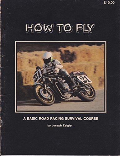How to Fly: A basic road racing survival course (English Edition) por Joseph Zeigler
