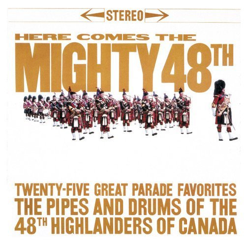 Here Comes the Mighty 48th by Pipes & Drums 48th Higlanders of Canada (2002-05-03)