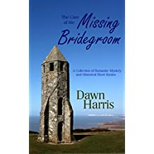 The Case of the Missing Bridegroom: A collection of short stories: Romantic, Historical, Humorous and Mystery.