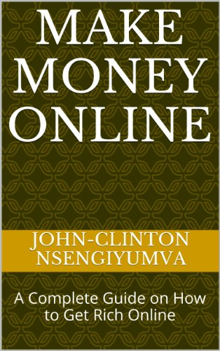 Make Money Online: A Complete Guide on How to Get Rich Online