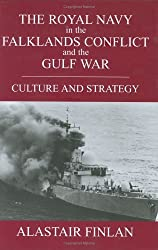 The Royal Navy in the Falklands Conflict and the Gulf War: Culture and Strategy (British Politics and Society)