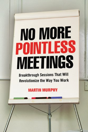 No More Pointless Meetings: Breakthrough Sessions That Will Revolutionize the Way You Work