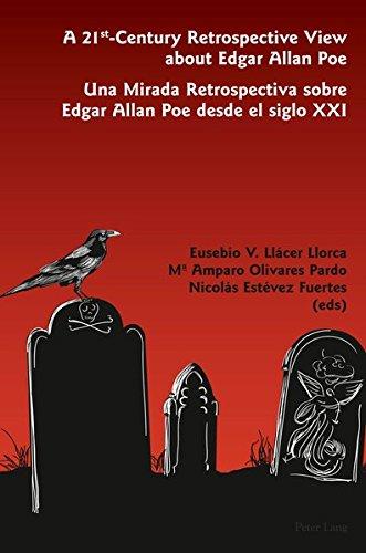 A 21 st -Century Retrospective View about Edgar Allan Poe- Una Mirada Retrospectiva sobre Edgar Allan Poe desde el siglo XXI