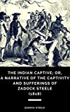 The Indian Captive; or, a Narrative of the Captivity and Sufferings of Zadock Steele (1818) (English Edition)