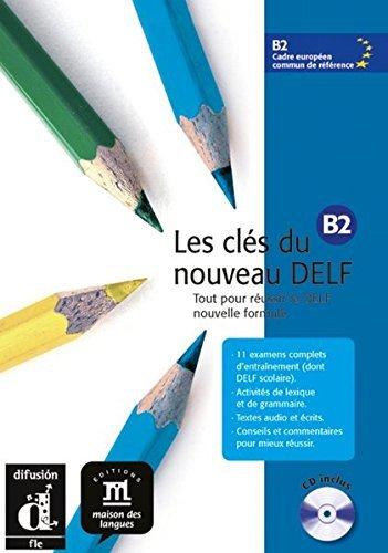 Les cles du nouveau DELF: Tout pour reussir le DELF nouvelle formule. B2 by Unknown. (2008-08-02)