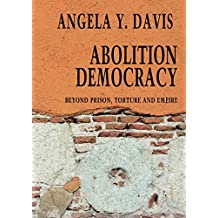 Abolition Democracy - Open Media Series: Beyond Empire, Prisons, and Torture