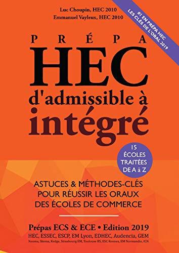 Prépa HEC, d'Admissible à Intégré - EDITION 2019 - Astuces et Méthodes-Clés pour Réussir les Oraux des Ecoles de Commerce (prépa ECS, ECE, ECT) par Luc Choupin