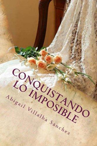 Conquistando lo imposible (Imposibles nº 1) de [Sanchez, Abigail Villalba]