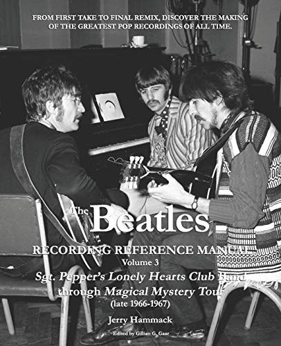 Preisvergleich Produktbild The Beatles Recording Reference Manual: Volume 3: Sgt. Pepper's Lonely Hearts Club Band through Magical Mystery Tour (late 1966-1967) (The Beatles Recording Reference Manuals,  Band 3)
