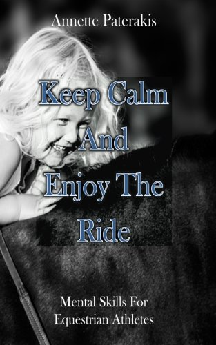 Keep Calm & Enjoy The Ride: Mental skills for Equestrian athletes por Annette Paterakis