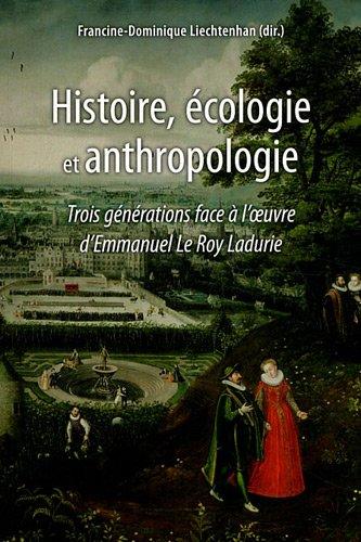 Histoire, cologie et anthropologie : Trois gnrations face  l'oeuvre d'Emmanuel Le Roy Ladurie