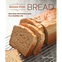 Gluten-Free Bread: More than 100 Artisan Loaves for a Healthier Life (English Edition)