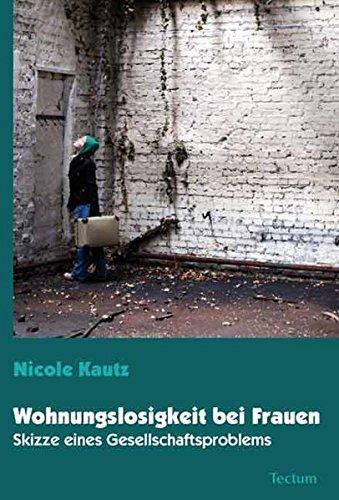 Wohnungslosigkeit bei Frauen: Skizze eines Gesellschaftsproblems