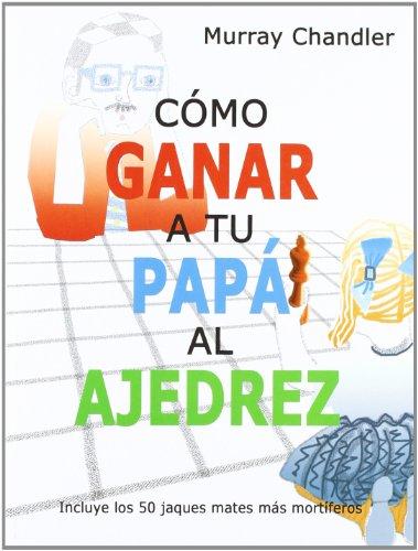 Como Ganar A Tu Papa Al Ajedrez (Ajedrez Para Niños (ajedr)) por Murray Chandler