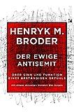 Der ewige Antisemit: Über Sinn und Funktion eines beständigen Gefühls. Mit einem aktuellen Vorwort des Autors - Henryk Broder