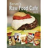 Sayuri's Raw Food Café Vol. 2: Healthy & simple, all-raw delicious food in the most vibrant way! (Sayuri's Raw Food Cookbook) (English Edition)