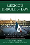 Mexico's Unrule of Law: Implementing Human Rights in Police and Judicial Reform under Democratization by Niels Uildriks (2012-03-29)