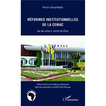 Réformes institutionnelles de la CEMAC: Jeu des acteurs, intérêt des Etats (Études africaines)