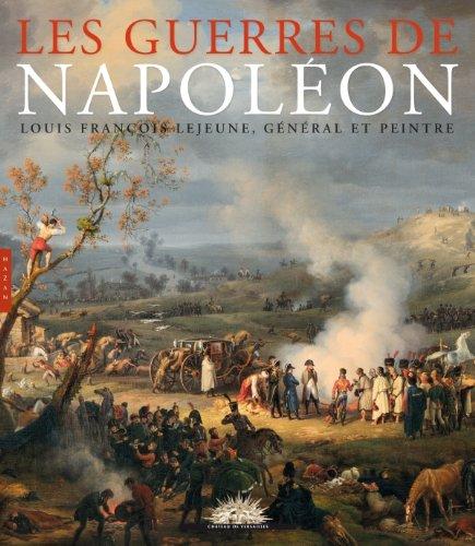Les guerres de Napolon. Louis-Franois Lejeune gnral et peintre