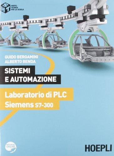 Sistemi e automazione. Laboratorio di PLC Siemens S7-300. Per le Scuole superiori (Tecnica per la scuola)