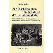 Zur Faust-Rezeption in der Musik des 19. Jahrhunderts: Goethes Dichtung und die Kompositionen von Hector Berlioz, Richard Wagner und Franz Liszt