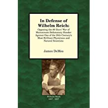 In Defense of Wilhelm Reich: Opposing the 80-Years' War of Mainstream Defamatory Slander Against One of the 20th Century's Most Brilliant Physicians and Natural Scientists by James DeMeo (2012) Paperback