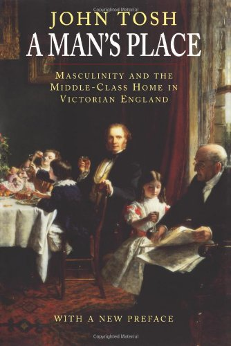 Man's Place: Masculinity and the Middle-class Home in Victorian England