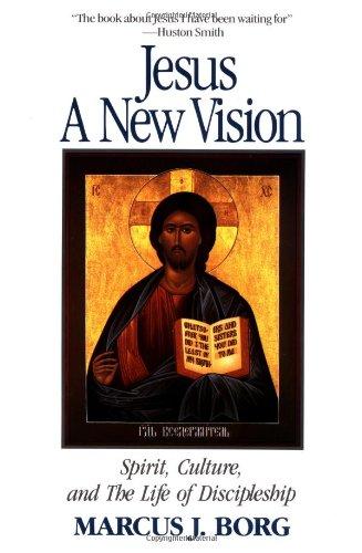Jesus: A New Vision - Spirit, Culture and the Life of Discipleship por Marcus J. Borg