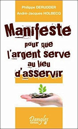 Manifeste pour que l'argent serve au lieu d'asservir par Philippe Derudder, André-Jacques Holbecq