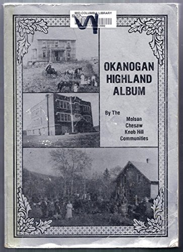Okanogan Highland album: A pictorial history of the Okanogan Highlands and of the people who have lived here