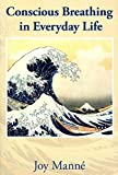 [(Conscious Breathing in Everyday Life : Know Your Breath: Know Yourself)] [By (author) Joy Manne Ph D] published on (August, 2013)