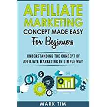Affiliate Marketing: Affiliate Marketing Concepts Made Easy For Beginners - A Step Towards Understanding Affiliate Marketing For Newbie in a Simple Way ... , Start Up , Word Press) (English Edition)