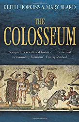 The Colosseum. Keith Hopkins and Mary Beard