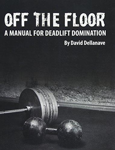 Off The Floor: A Manual for Deadlift Domination por David Dellanave