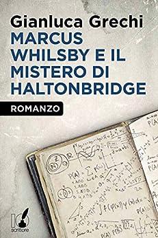 Marcus Whilsby e il mistero di Haltonbridge di [Grechi, Gianluca, Grechi, Gianluca]
