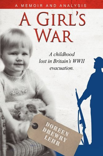 a-girls-war-a-childhood-lost-in-britains-wwii-evacuation-by-doreen-drewry-lehr-2010-05-01