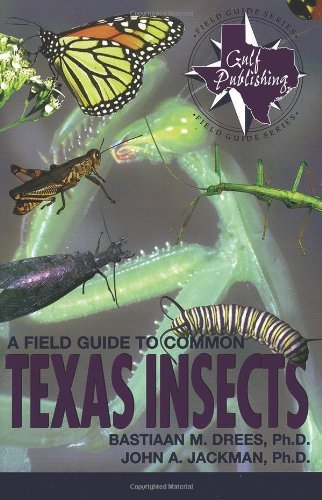 A Field Guide to Common Texas Insects (Texas Monthly Fieldguide Series) by Drees, Bastiaan M., Jackman, John A. (1998) Paperback