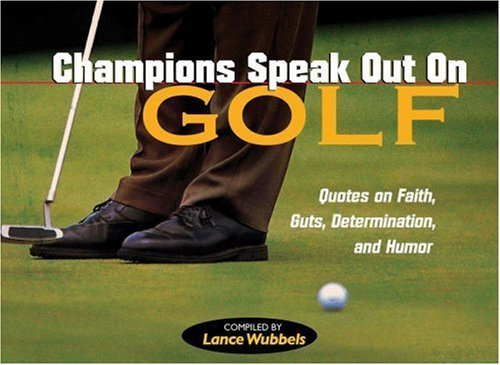 Champions Speak Out on Golf: Determinations, and Humor Quotes on Faith and Guts by Wubbles, Lance (2005) Paperback