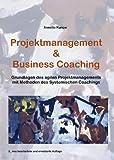 Projektmanagement & Business Coaching: Grundlagen des agilen Projektmanagements mit Methoden des systemischen Coachings von Annette Kunow (21. August 2012) Broschiert