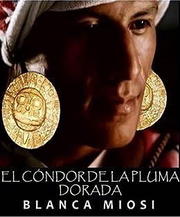 El cóndor de la pluma dorada (Spanish Edition) von [Miosi, Blanca]