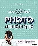 Petite encyclopédie de la photo numérique - L'essentiel de la photo pour les débutants