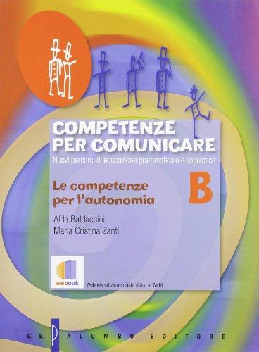 Competenze per comunicare. Tomo B: Le competenze per l'autonomia. Per le Scuole superiori. Con espansione online