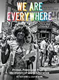 We Are Everywhere - Protest, Power, and Pride in the History of Queer Liberation