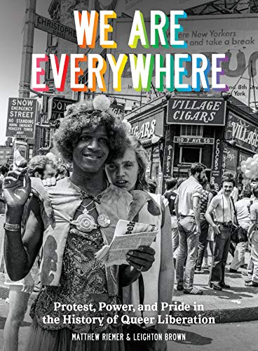 We Are Everywhere: A Visual Guide to the History of Queer Liberation, So Far por Leighton Brown
