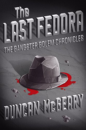 The Last Fedora (The Gangster Golem Chronicles Book 1) (English Edition)