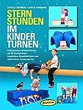 Sternstunden im Kinderturnen: Fantastisches Erlebnisturnen mit 64 Geräte-Karten, kompletten Stundenbildern und zahlreichen Fotobeispielen